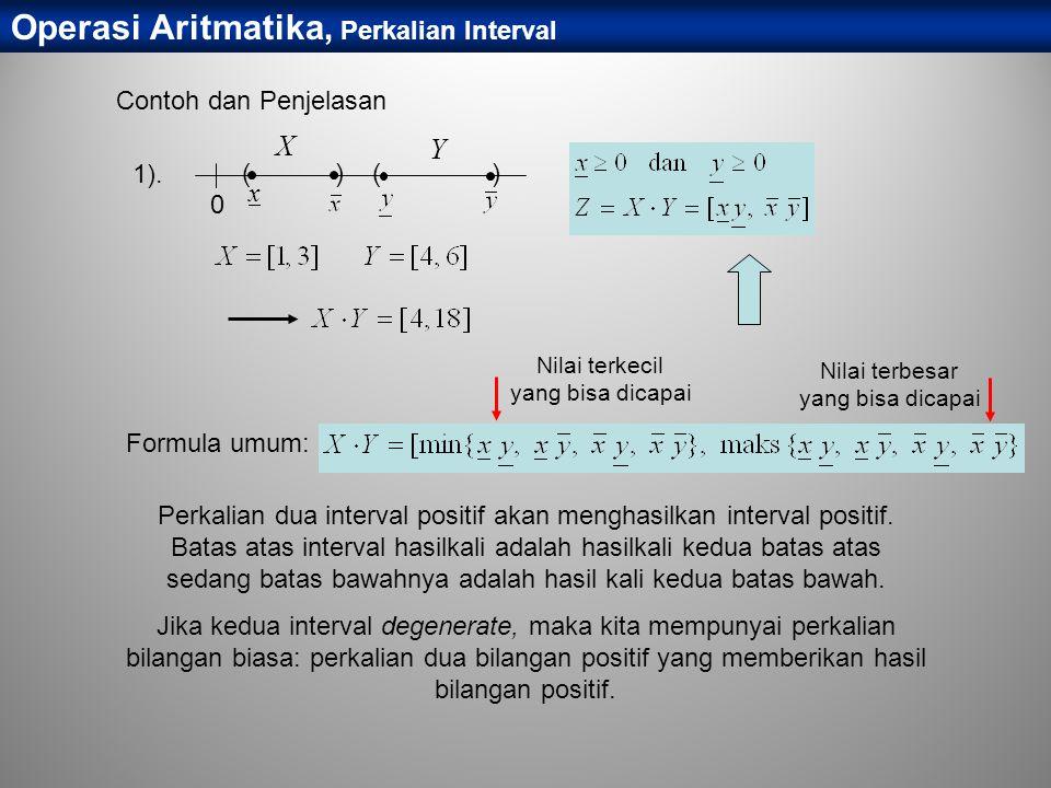 Operasi Aritmatika, Perkalian Interval Contoh dan Penjelasan Perkalian dua interval positif akan menghasilkan interval positif. Batas atas interval ha