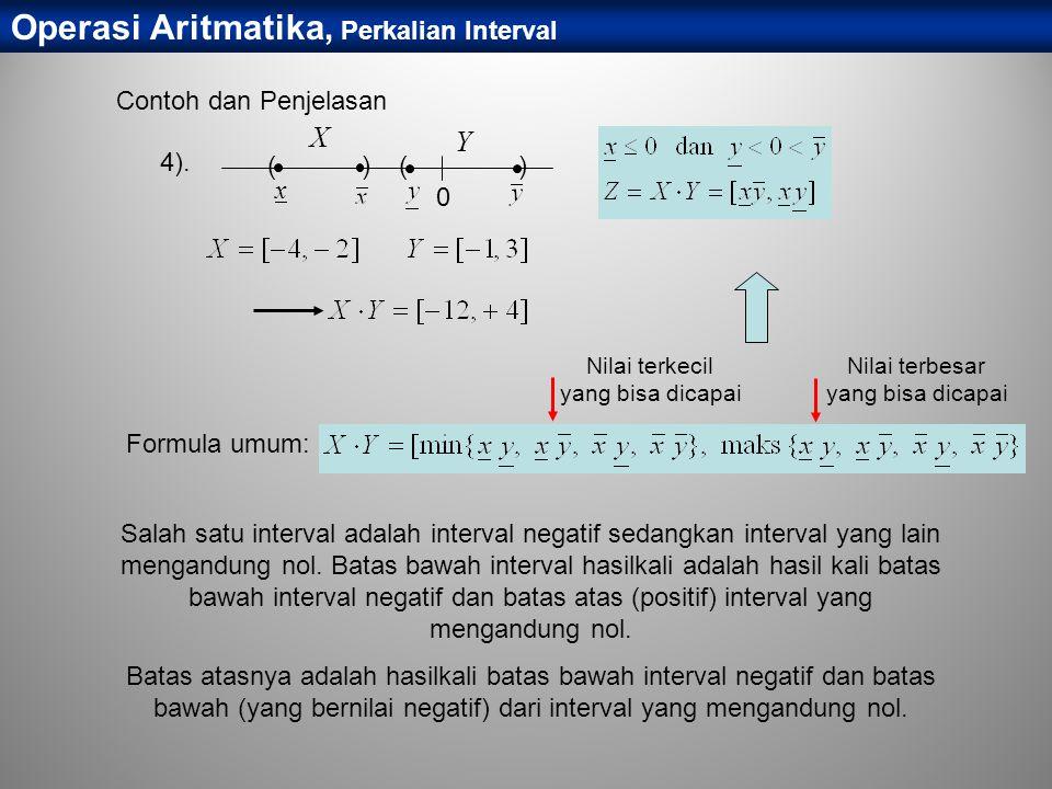 4). 0 () x () X Y Operasi Aritmatika, Perkalian Interval Salah satu interval adalah interval negatif sedangkan interval yang lain mengandung nol. Bata