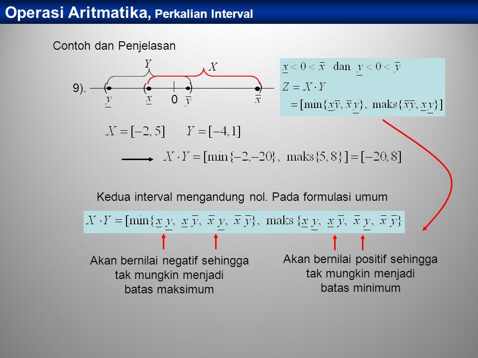 Operasi Aritmatika, Perkalian Interval 9). 0 () ( ) Y X Kedua interval mengandung nol. Pada formulasi umum Akan bernilai negatif sehingga tak mungkin