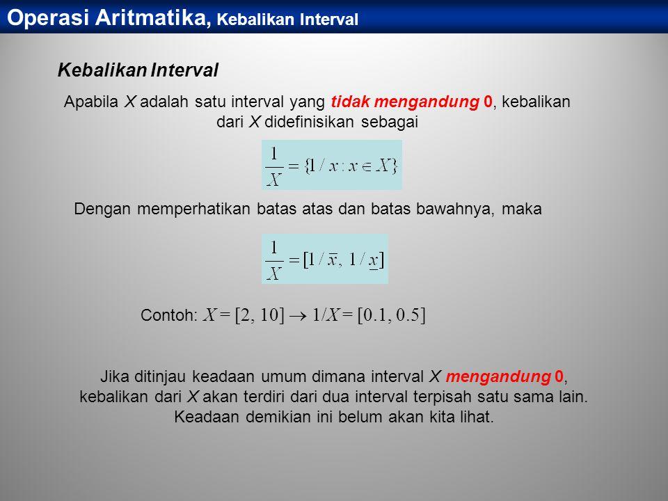Kebalikan Interval Apabila X adalah satu interval yang tidak mengandung 0, kebalikan dari X didefinisikan sebagai Operasi Aritmatika, Kebalikan Interv
