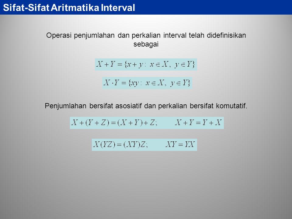 Sifat-Sifat Aritmatika Interval Operasi penjumlahan dan perkalian interval telah didefinisikan sebagai Penjumlahan bersifat asosiatif dan perkalian be