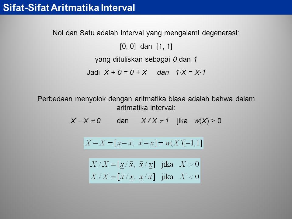 Sifat-Sifat Aritmatika Interval Nol dan Satu adalah interval yang mengalami degenerasi: [0, 0] dan [1, 1] yang dituliskan sebagai 0 dan 1 Jadi X + 0 =