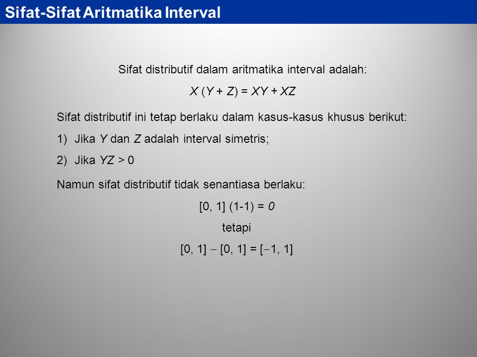 Sifat-Sifat Aritmatika Interval Sifat distributif dalam aritmatika interval adalah: X (Y + Z) = XY + XZ Sifat distributif ini tetap berlaku dalam kasu