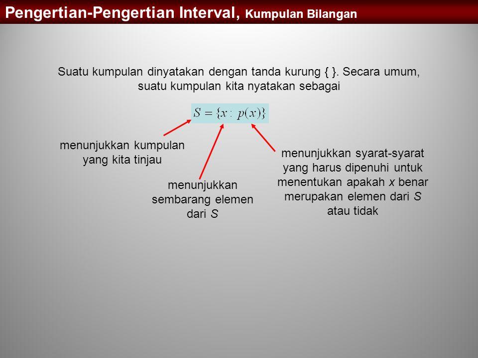 Pengertian-Pengertian Interval, Kumpulan Bilangan Suatu kumpulan dinyatakan dengan tanda kurung { }. Secara umum, suatu kumpulan kita nyatakan sebagai
