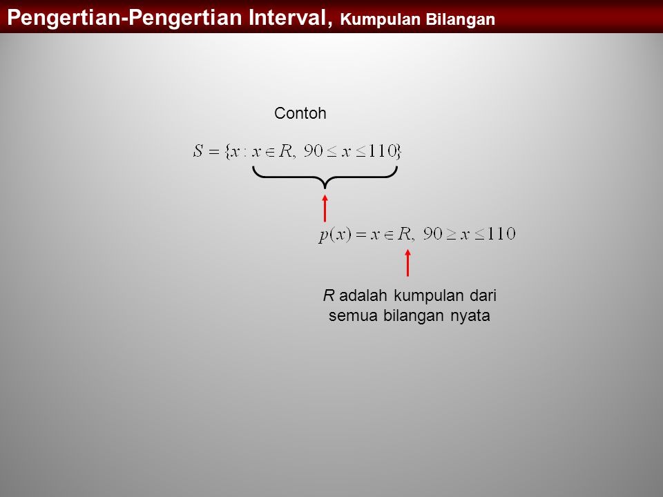 Contoh Pengertian-Pengertian Interval, Kumpulan Bilangan R adalah kumpulan dari semua bilangan nyata