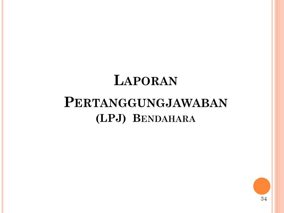 L APORAN P ERTANGGUNGJAWABAN (LPJ) B ENDAHARA 34