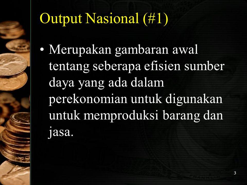 44 Metode Penghitungan Pendapatan Nasional : Metode Output atau Metode Produksi  Untuk menghindari double counting maka yang dijumlahkan adalah nilai tambah (value added) masing- masing sektor.