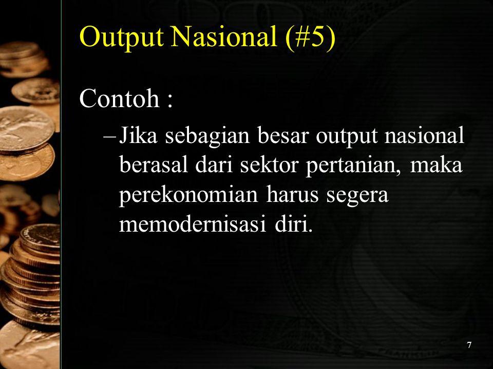 7 Output Nasional (#5) Contoh : –J–Jika sebagian besar output nasional berasal dari sektor pertanian, maka perekonomian harus segera memodernisasi dir