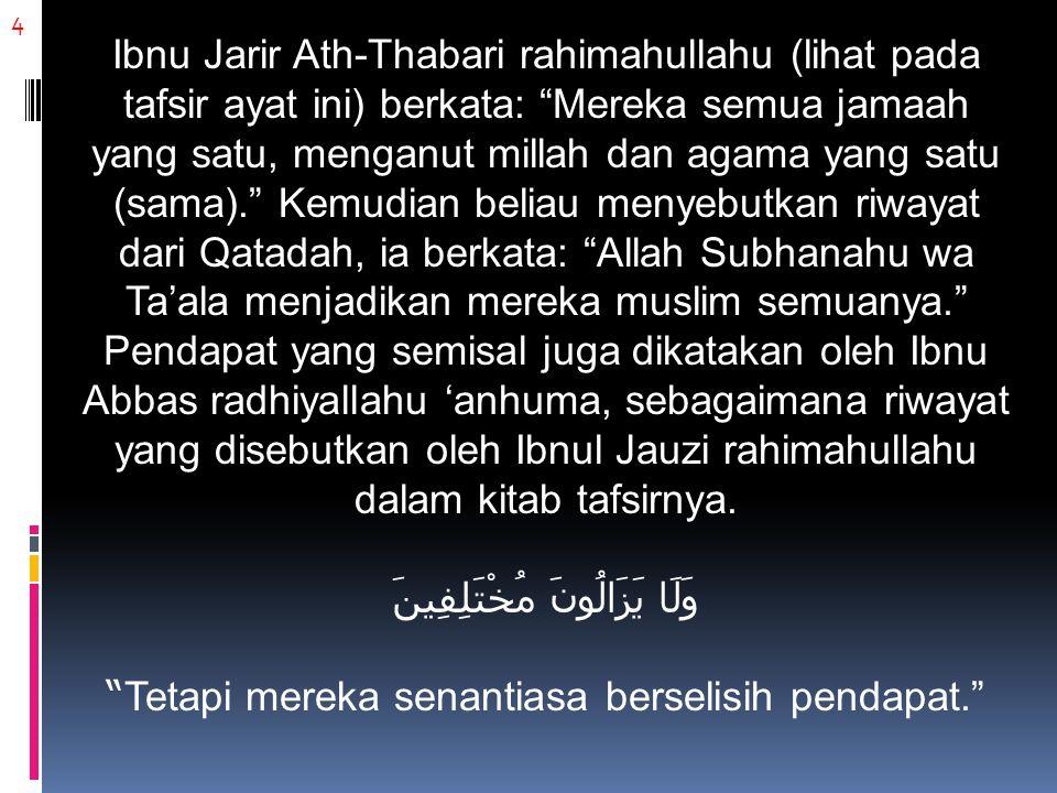 15 Adapun pernyataan bahwa masing-masing (berhak) mempertahankan madzhab (pendapat)nya, masing- masing (berhak) mempertahankan aqidahnya, manusia bebas dalam berpendapat, menuntut kebebasan dalam beraqidah, kebebasan dalam berucap; ini adalah kebatilan (tidak benar) dan termasuk perkara yang Allah Subhanahu wa Ta'ala larang, sebagaimana firman-Nya: وَاعْتَصِمُوا بِحَبْلِ اللَّهِ جَمِيعًا وَلَا تَفَرَّقُوا Dan berpeganglah kamu semuanya kepada tali (agama) Allah dan janganlah kamu bercerai-berai. (Ali 'Imran: 103)