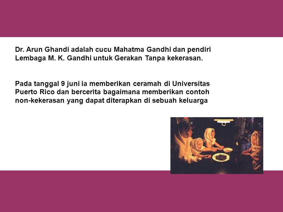 Dr.Arun Ghandi adalah cucu Mahatma Gandhi dan pendiri Lembaga M.