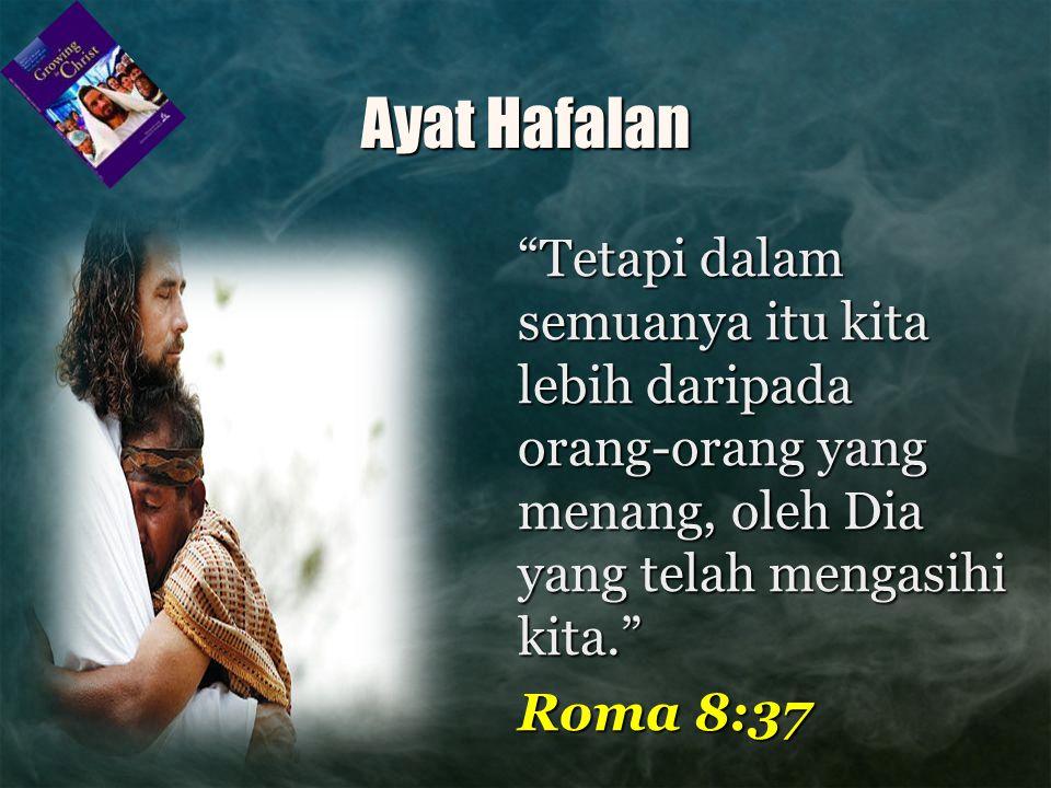 """Ayat Hafalan """"Tetapi dalam semuanya itu kita lebih daripada orang-orang yang menang, oleh Dia yang telah mengasihi kita."""" Roma 8:37"""
