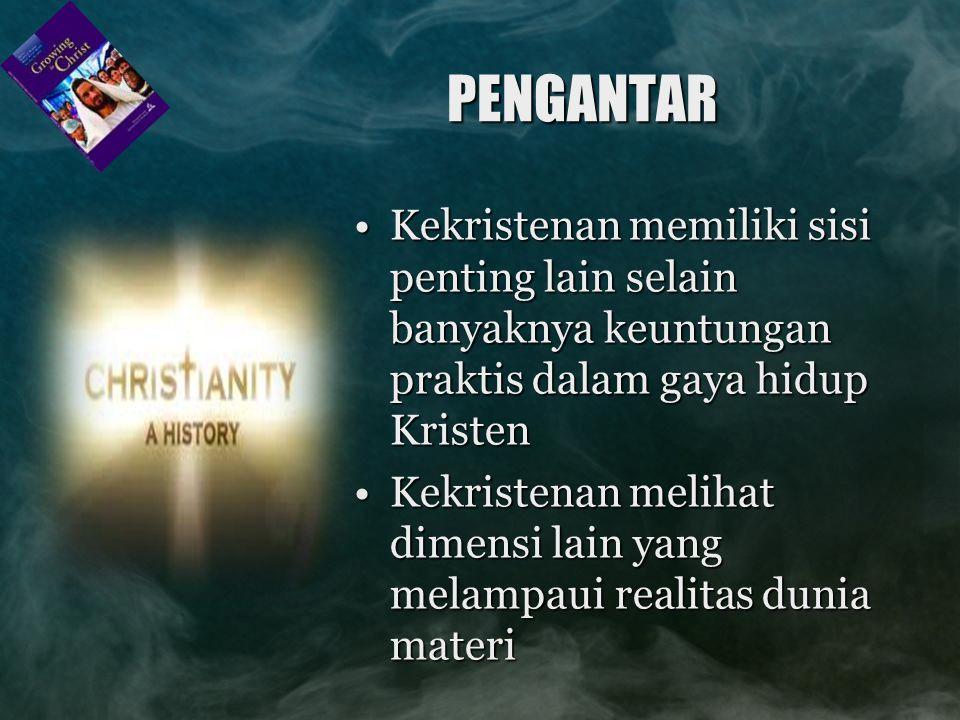 PENGANTAR Kekristenan memiliki sisi penting lain selain banyaknya keuntungan praktis dalam gaya hidup KristenKekristenan memiliki sisi penting lain se