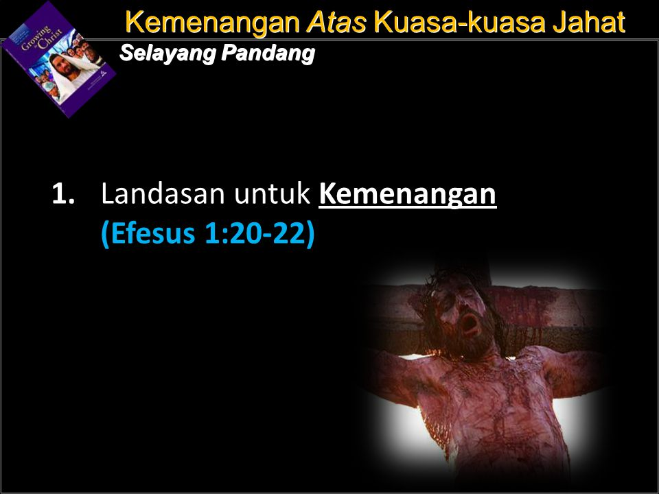 a a 1. Landasan untuk Kemenangan (Efesus 1:20-22) Kemenangan Atas Kuasa-kuasa Jahat Selayang Pandang