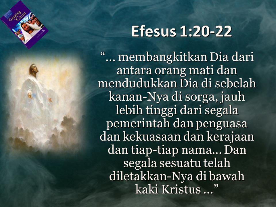 "Efesus 1:20-22 ""... membangkitkan Dia dari antara orang mati dan mendudukkan Dia di sebelah kanan-Nya di sorga, jauh lebih tinggi dari segala pemerint"