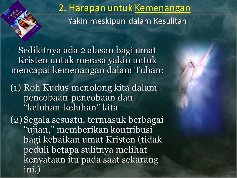 Sedikitnya ada 2 alasan bagi umat Kristen untuk merasa yakin untuk mencapai kemenangan dalam Tuhan: (1)Roh Kudus menolong kita dalam pencobaan-pencoba