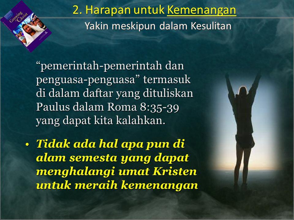 """""""pemerintah-pemerintah dan penguasa-penguasa"""" termasuk di dalam daftar yang dituliskan Paulus dalam Roma 8:35-39 yang dapat kita kalahkan. Tidak ada h"""