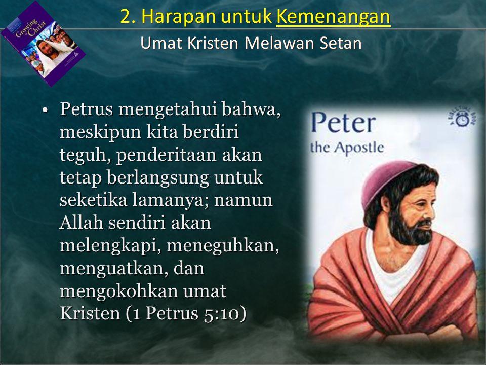 Petrus mengetahui bahwa, meskipun kita berdiri teguh, penderitaan akan tetap berlangsung untuk seketika lamanya; namun Allah sendiri akan melengkapi,
