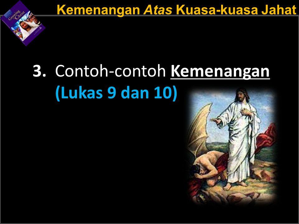 Kemenangan Atas Kuasa-kuasa Jahat 3. Contoh-contoh Kemenangan (Lukas 9 dan 10)