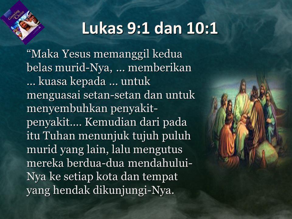 """Lukas 9:1 dan 10:1 """"Maka Yesus memanggil kedua belas murid-Nya,... memberikan... kuasa kepada... untuk menguasai setan-setan dan untuk menyembuhkan pe"""