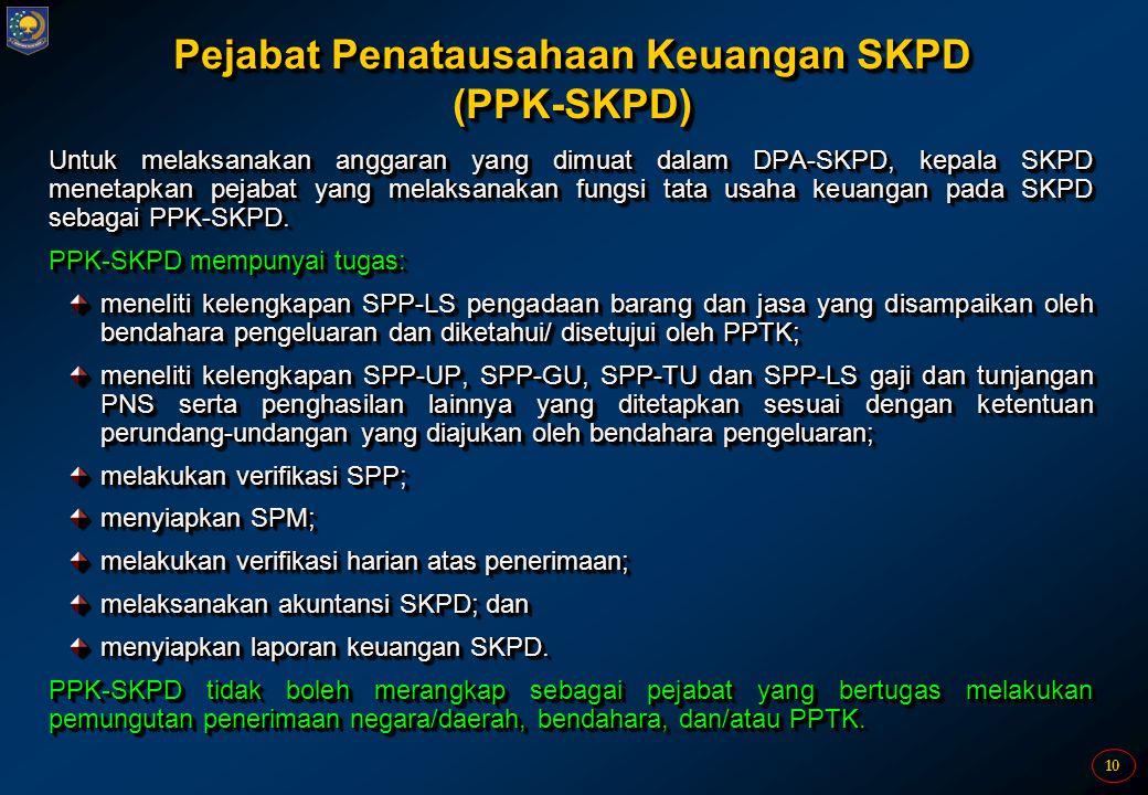 10 Pejabat Penatausahaan Keuangan SKPD (PPK-SKPD) Untuk melaksanakan anggaran yang dimuat dalam DPA-SKPD, kepala SKPD menetapkan pejabat yang melaksan