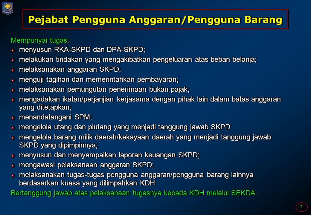 7 Pejabat Pengguna Anggaran/Pengguna Barang Mempunyai tugas: menyusun RKA-SKPD dan DPA-SKPD; melakukan tindakan yang mengakibatkan pengeluaran atas be