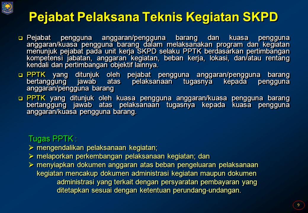 9 Pejabat Pelaksana Teknis Kegiatan SKPD  Pejabat pengguna anggaran/pengguna barang dan kuasa pengguna anggaran/kuasa pengguna barang dalam melaksana
