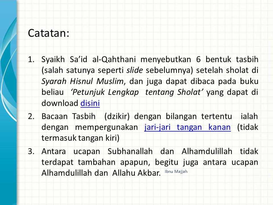 Catatan: 1.Syaikh Sa'id al-Qahthani menyebutkan 6 bentuk tasbih (salah satunya seperti slide sebelumnya) setelah sholat di Syarah Hisnul Muslim, dan j
