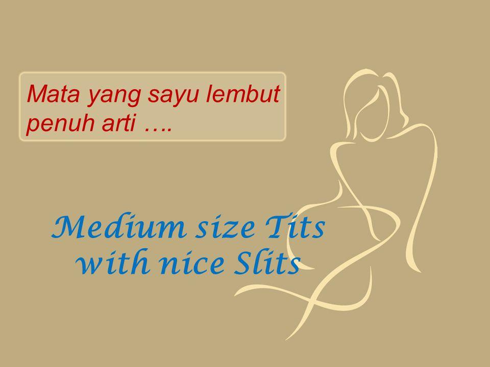 Medium size Tits with nice Slits Mata yang sayu lembut penuh arti ….
