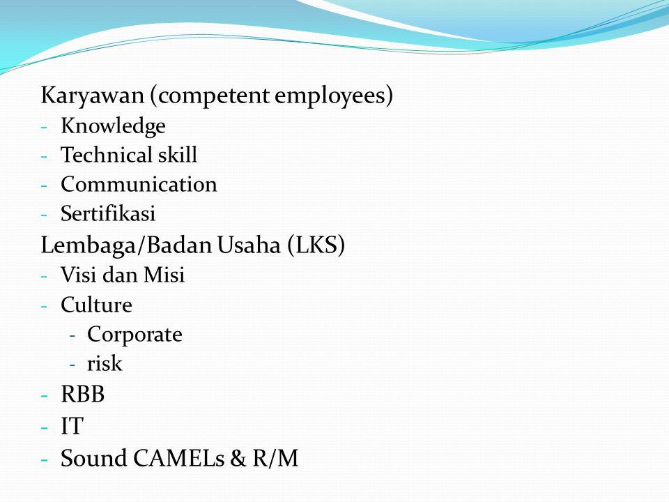 Karyawan (competent employees) - Knowledge - Technical skill - Communication - Sertifikasi Lembaga/Badan Usaha (LKS) - Visi dan Misi - Culture - Corpo
