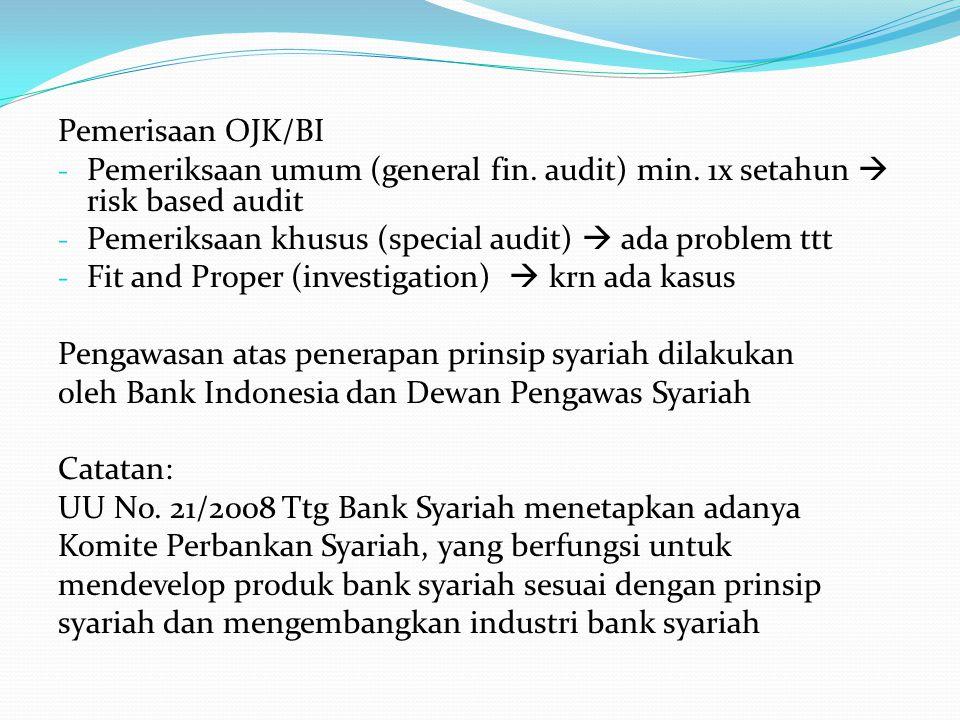Pemerisaan OJK/BI - Pemeriksaan umum (general fin. audit) min. 1x setahun  risk based audit - Pemeriksaan khusus (special audit)  ada problem ttt -