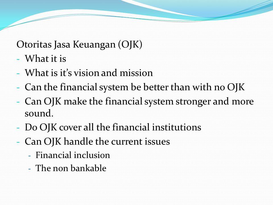 Otoritas Jasa Keuangan (OJK) Adalah lembaga yg independen dalam melaksanakan tugas dan wewenangnya, bebas dari campur tangan pihak lain, kecuali utk hal-hal yg secara tegas diatur dalam UU No.