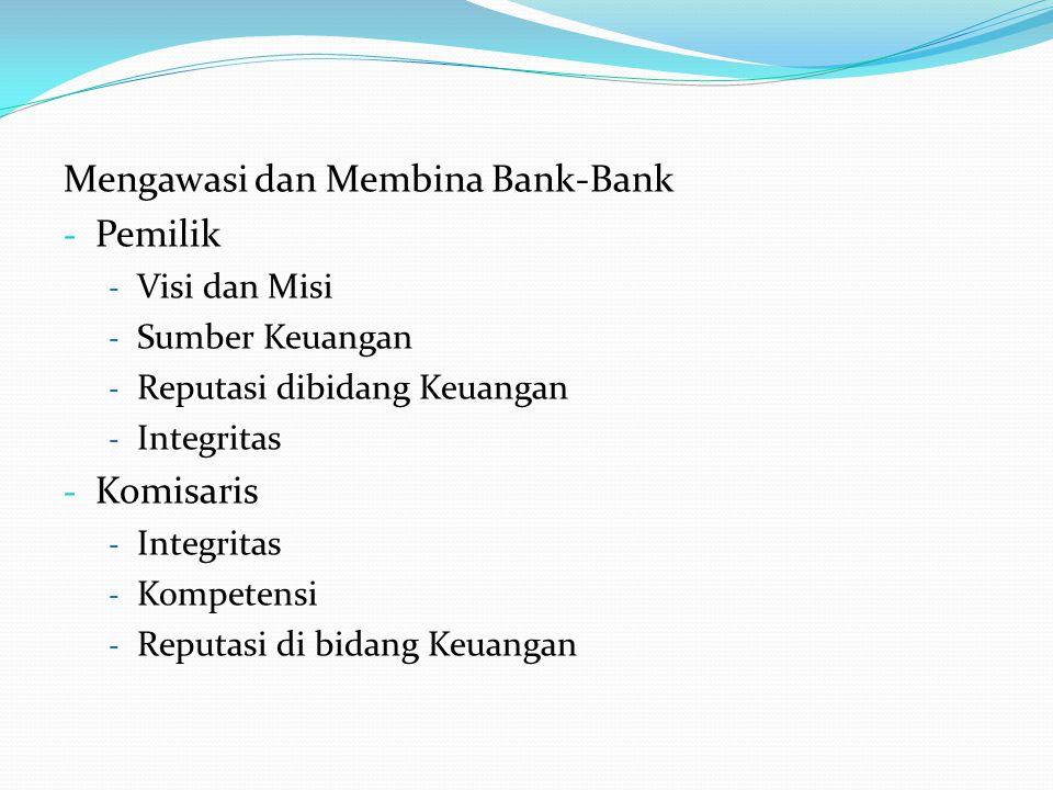 Mengawasi dan Membina Bank-Bank - Pemilik - Visi dan Misi - Sumber Keuangan - Reputasi dibidang Keuangan - Integritas - Komisaris - Integritas - Kompe