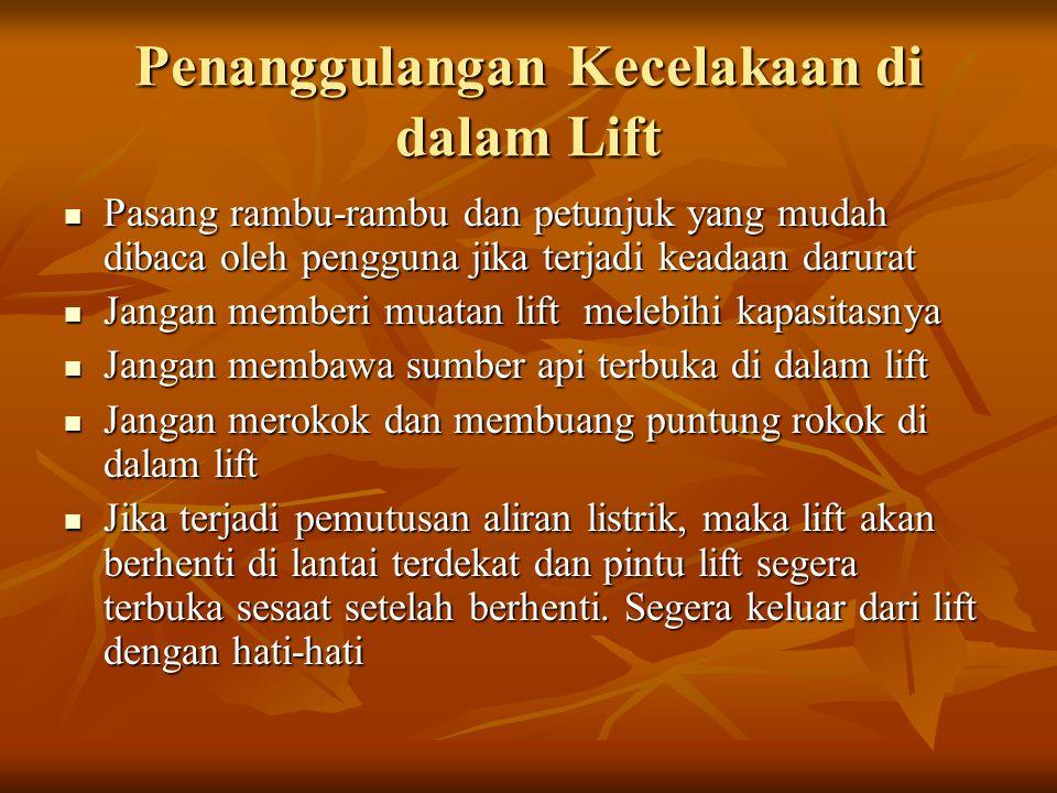 Penanggulangan Kecelakaan di dalam Lift Pasang rambu-rambu dan petunjuk yang mudah dibaca oleh pengguna jika terjadi keadaan darurat Pasang rambu-ramb