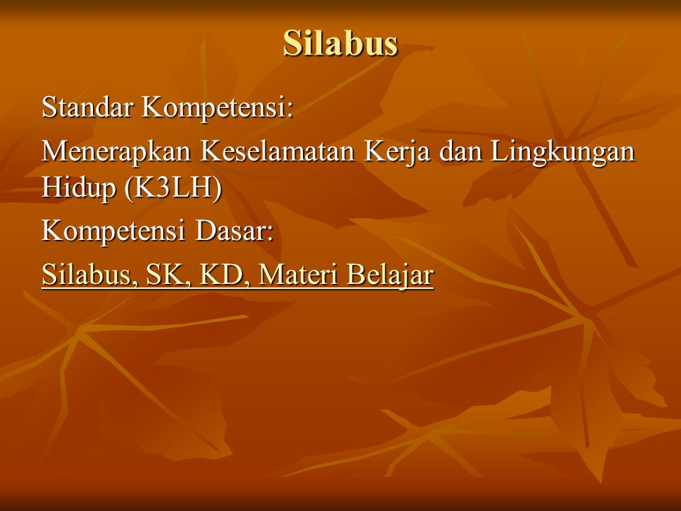 Silabus Standar Kompetensi: Menerapkan Keselamatan Kerja dan Lingkungan Hidup (K3LH) Kompetensi Dasar: SSSS iiii llll aaaa bbbb uuuu ssss,,,, S S S S