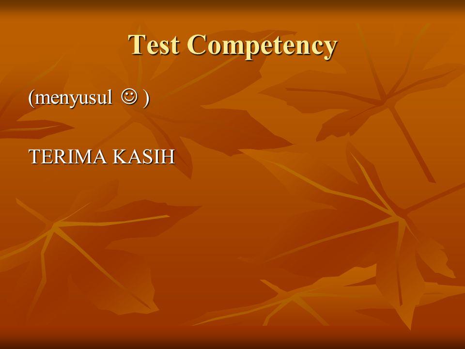 Test Competency (menyusul ) TERIMA KASIH