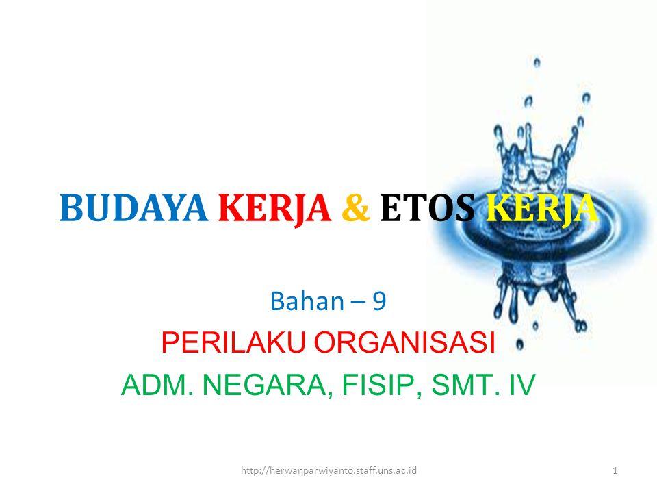 BUDAYA KERJA & ETOS KERJA Bahan – 9 PERILAKU ORGANISASI ADM. NEGARA, FISIP, SMT. IV http://herwanparwiyanto.staff.uns.ac.id1