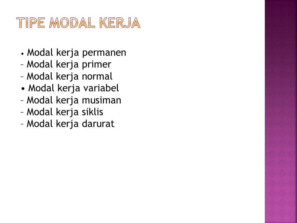 Modal kerja permanen – Modal kerja primer – Modal kerja normal Modal kerja variabel – Modal kerja musiman – Modal kerja siklis – Modal kerja darurat