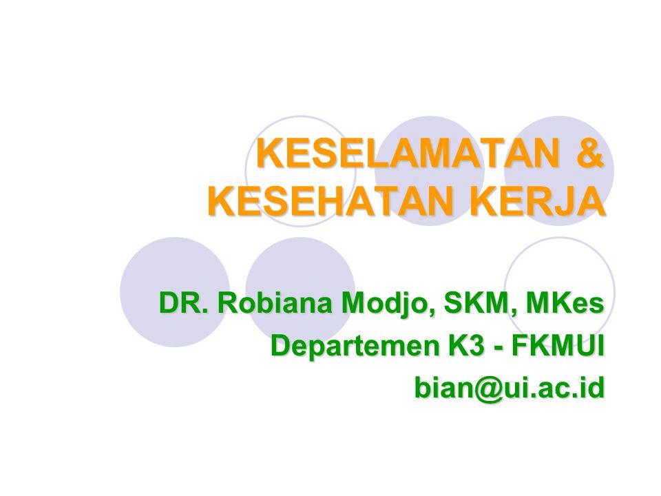 KESELAMATAN & KESEHATAN KERJA DR. Robiana Modjo, SKM, MKes Departemen K3 - FKMUI bian@ui.ac.id