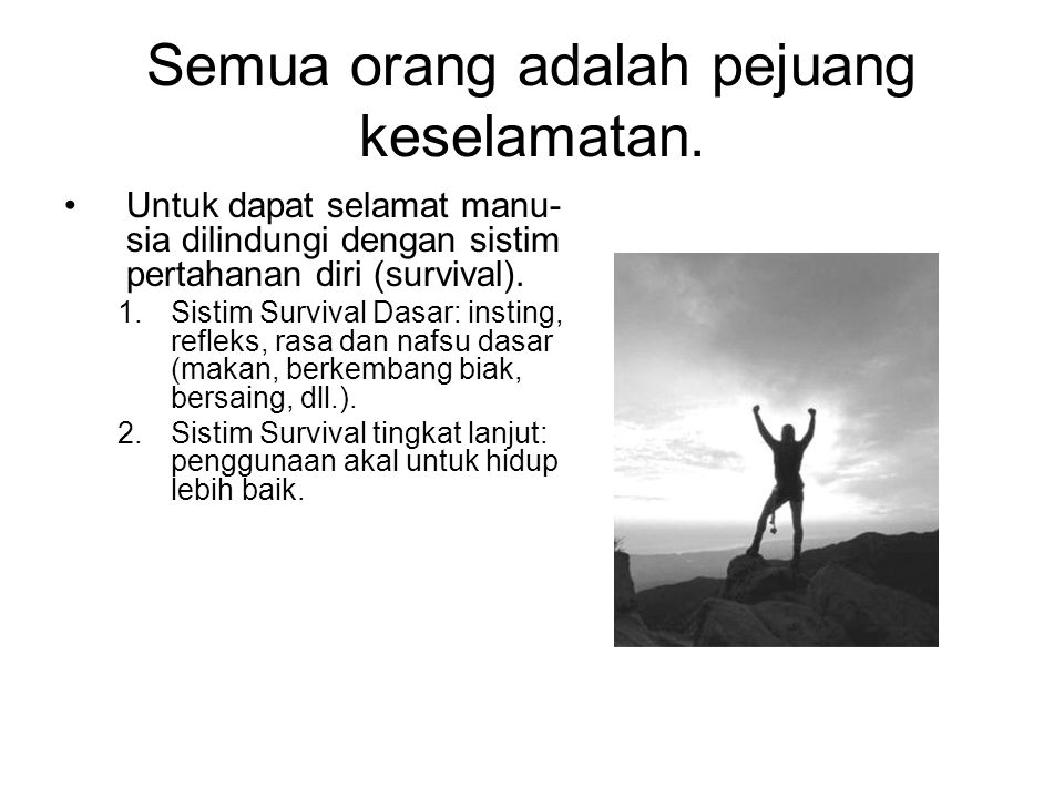 Semua orang adalah pejuang keselamatan. Untuk dapat selamat manu- sia dilindungi dengan sistim pertahanan diri (survival). 1.Sistim Survival Dasar: in