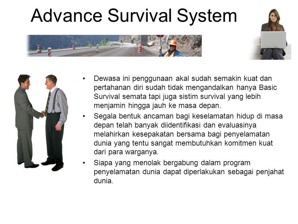 Advance Survival System Dewasa ini penggunaan akal sudah semakin kuat dan pertahanan diri sudah tidak mengandalkan hanya Basic Survival semata tapi ju
