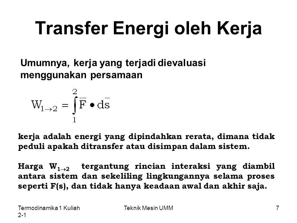 Termodinamika 1 Kuliah 2-1 Teknik Mesin UMM7 Transfer Energi oleh Kerja Umumnya, kerja yang terjadi dievaluasi menggunakan persamaan kerja adalah ener