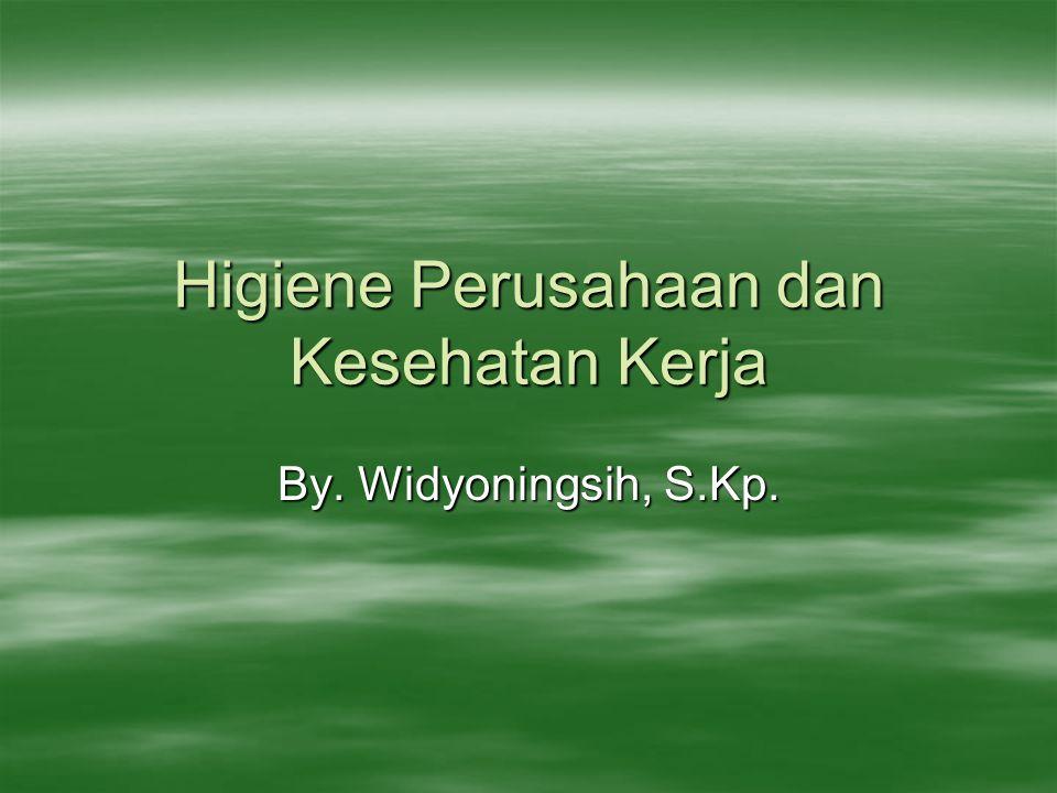 Higiene Perusahaan dan Kesehatan Kerja By. Widyoningsih, S.Kp.