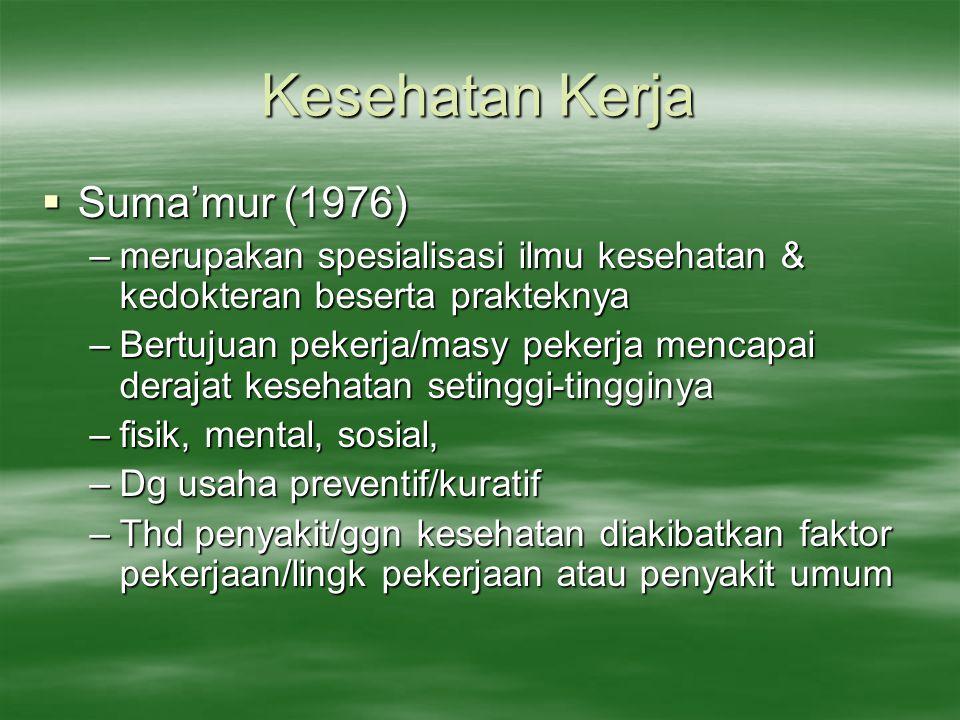 Kesehatan Kerja  Suma'mur (1976) –merupakan spesialisasi ilmu kesehatan & kedokteran beserta prakteknya –Bertujuan pekerja/masy pekerja mencapai dera