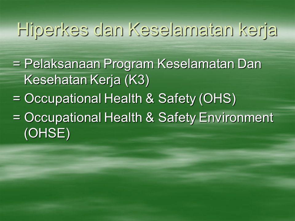 Hiperkes dan Keselamatan Kerja  Keilmuan multidisiplin  Upaya pemeliharaan & peningkatan kondisi lingkungan kerja, keselamatan & kesehatan kerja  Melindungi tenaga kerja thd bahaya pekerjaan  Mencegah kerugian akibat kecelakaan kerja, penyakit akibat kerja, kebakaran, peledakan, pencemaran lingkungan kerja