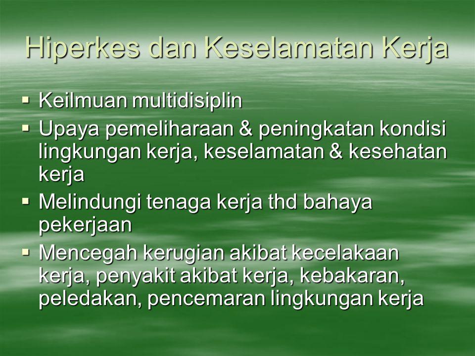 Aspek dalam Hiperkes dan Keselamatan Kerja Tujuan:  Lingkungan kerja higienis, aman & nyaman,  Dikelola oleh tenaga kerja sehat selamat & produktif Tda atas aspek:  Higiene perusahaan (Industrial Higiene)  Ergonomi (Ergonomic)  Kesehatan kerja (Occupational Health)  Keselamatan kerja (Safety)
