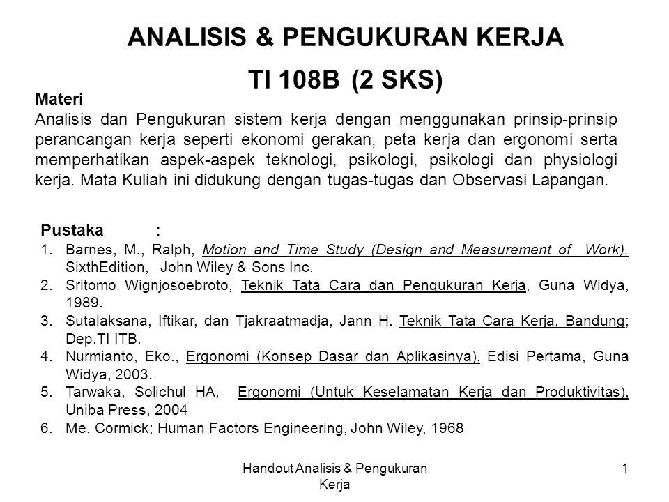 Handout Analisis & Pengukuran Kerja 1 ANALISIS & PENGUKURAN KERJA TI 108B (2 SKS) Materi Analisis dan Pengukuran sistem kerja dengan menggunakan prins