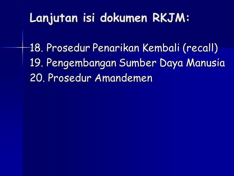Lanjutan isi dokumen RKJM: 18. Prosedur Penarikan Kembali (recall) 19. Pengembangan Sumber Daya Manusia 20. Prosedur Amandemen