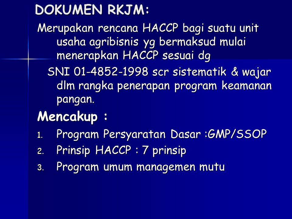 DOKUMEN RKJM: Merupakan rencana HACCP bagi suatu unit usaha agribisnis yg bermaksud mulai menerapkan HACCP sesuai dg SNI 01-4852-1998 scr sistematik &
