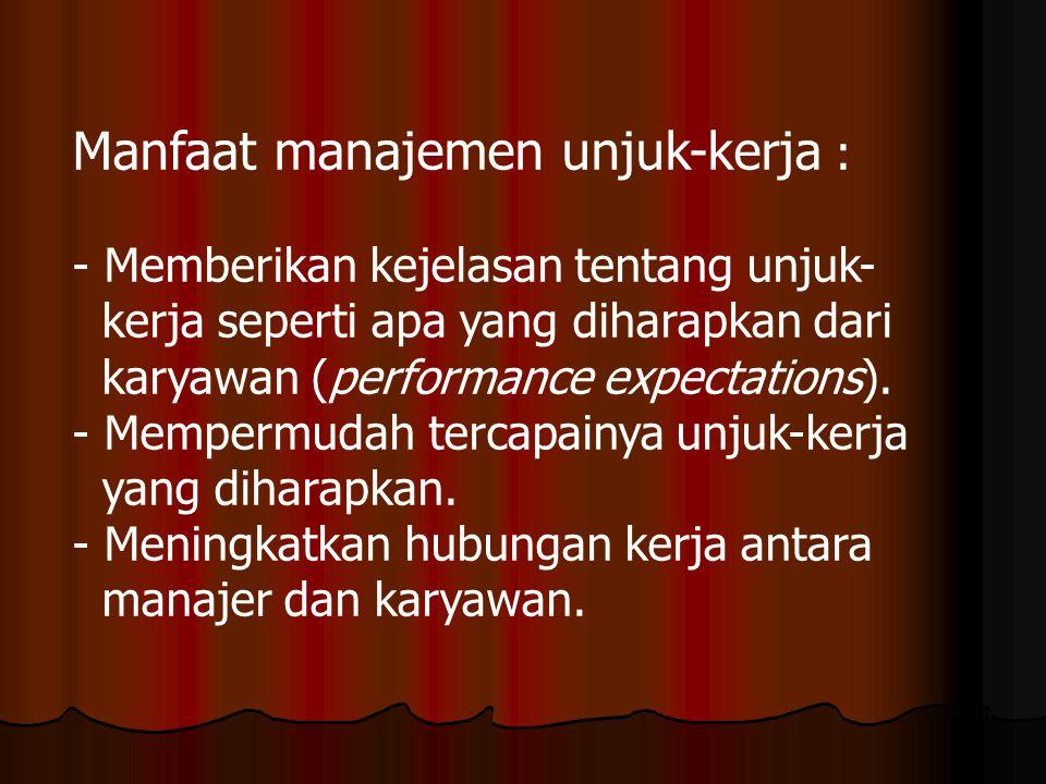 Manfaat manajemen unjuk-kerja : - Memberikan kejelasan tentang unjuk- kerja seperti apa yang diharapkan dari karyawan (performance expectations). - Me