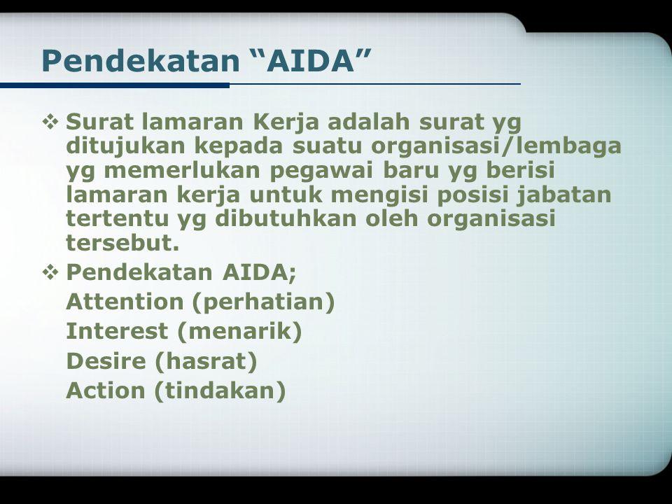 """Pendekatan """"AIDA""""  Surat lamaran Kerja adalah surat yg ditujukan kepada suatu organisasi/lembaga yg memerlukan pegawai baru yg berisi lamaran kerja u"""